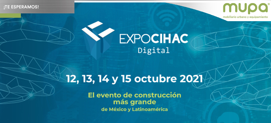 ¡MUPA® Mobiliario Urbano y Equipamiento te invita a Expo CIHAC Digital 2021!